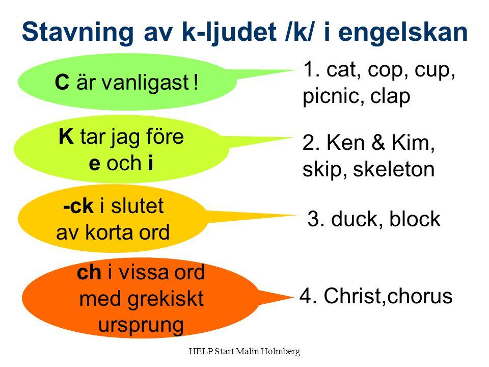 Stavning av k-ljudet /k/ i engelskan C är vanligast .