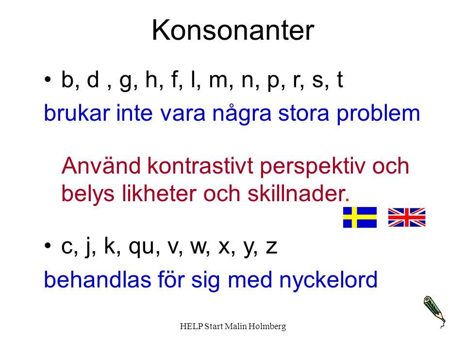 Konsonanter b, d, g, h, f, l, m, n, p, r, s, t brukar inte vara några stora problem Använd kontrastivt perspektiv och belys likheter och skillnader.