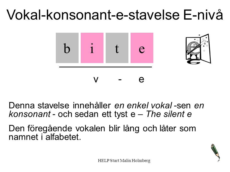 Vokal-konsonant-e-stavelse E-nivå it Denna stavelse innehåller en enkel vokal -sen en konsonant - och sedan ett tyst e – The silent e Den föregående vokalen blir lång och låter som namnet i alfabetet.