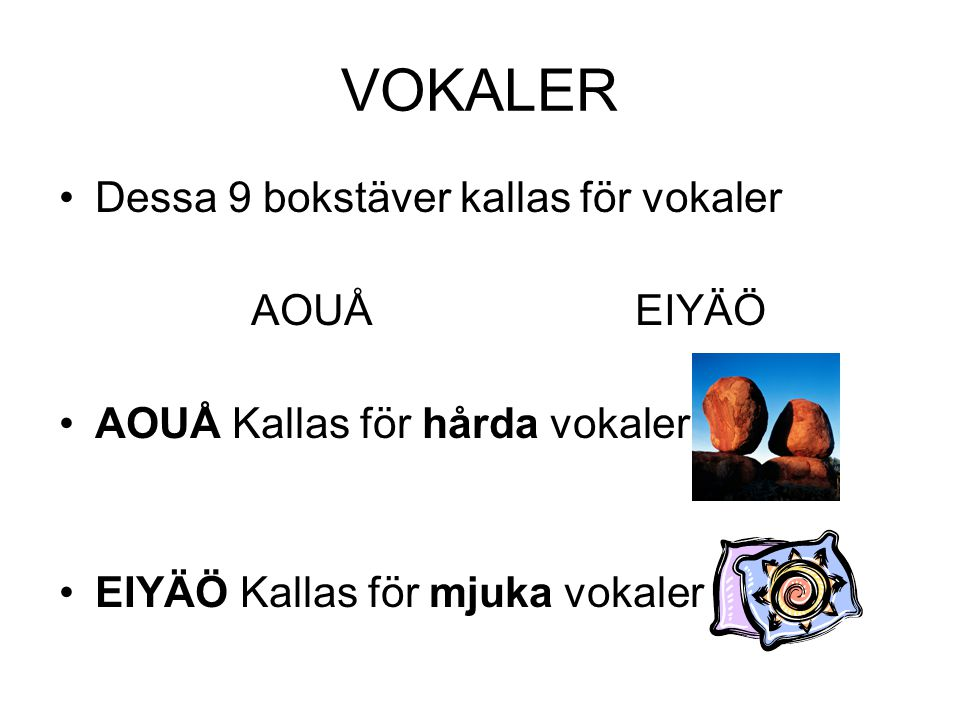 Vokaler Vokaler kan låta både långa och korta.