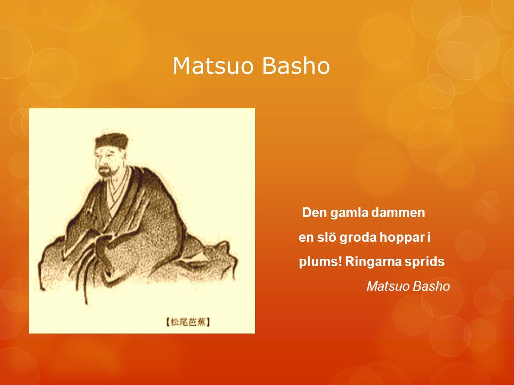 Matsuo Basho Den gamla dammen en slö groda hoppar i plums! Ringarna sprids Matsuo Basho
