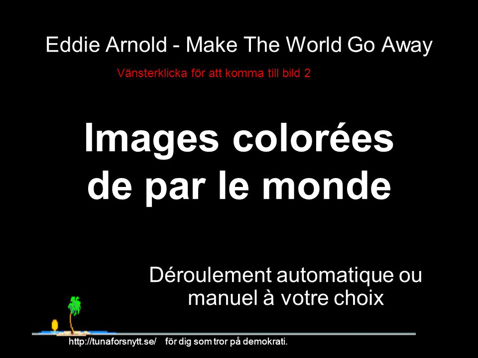 Eddie Arnold - Make The World Go Away Images colorées de par le monde Déroulement automatique ou manuel à votre choix 1 http://tunaforsnytt.se/ för dig som tror på demokrati.