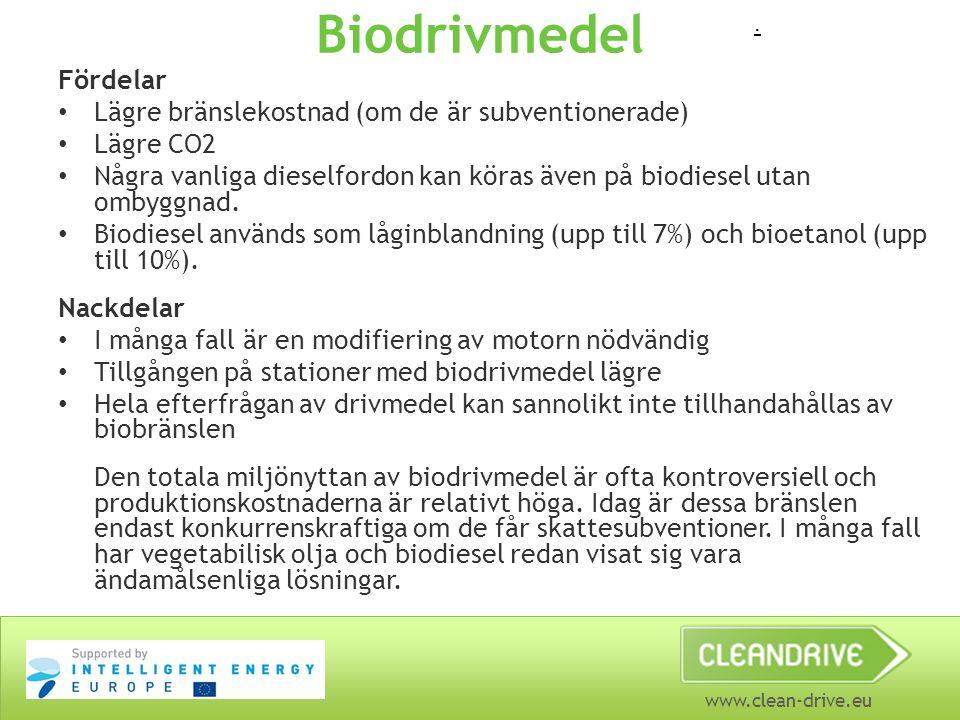 www.clean-drive.eu Biodrivmedel Fördelar Lägre bränslekostnad (om de är subventionerade) Lägre CO2 Några vanliga dieselfordon kan köras även på biodiesel utan ombyggnad.