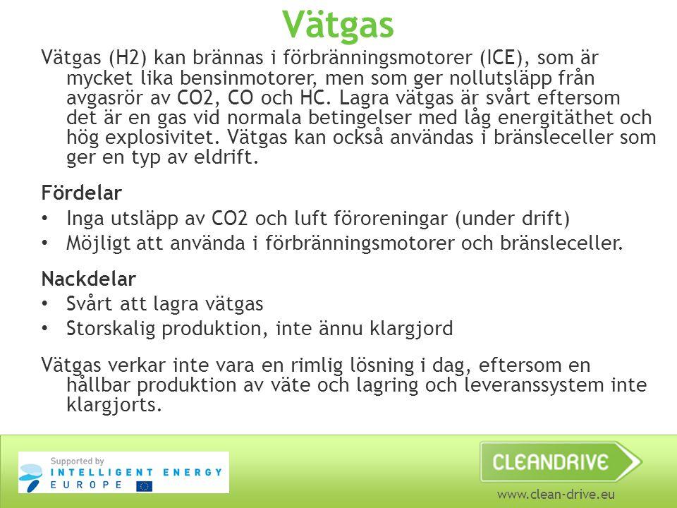 www.clean-drive.eu Vätgas Vätgas (H2) kan brännas i förbränningsmotorer (ICE), som är mycket lika bensinmotorer, men som ger nollutsläpp från avgasrör av CO2, CO och HC.
