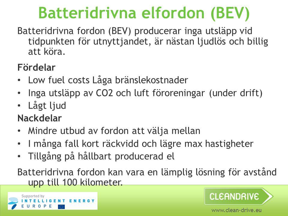 www.clean-drive.eu Batteridrivna elfordon (BEV) Batteridrivna fordon (BEV) producerar inga utsläpp vid tidpunkten för utnyttjandet, är nästan ljudlös och billig att köra.