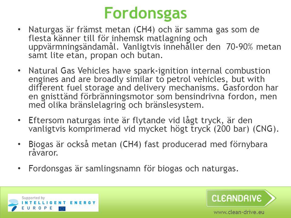 www.clean-drive.eu Fordonsgas Naturgas är främst metan (CH4) och är samma gas som de flesta känner till för inhemsk matlagning och uppvärmningsändamål.