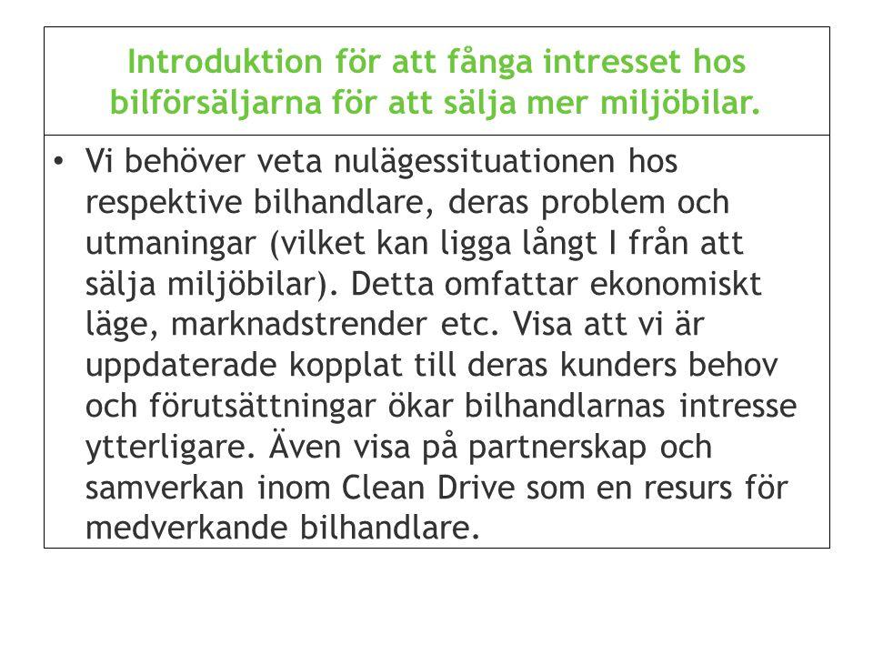 Introduktion för att fånga intresset hos bilförsäljarna för att sälja mer miljöbilar. Vi behöver veta nulägessituationen hos respektive bilhandlare, d