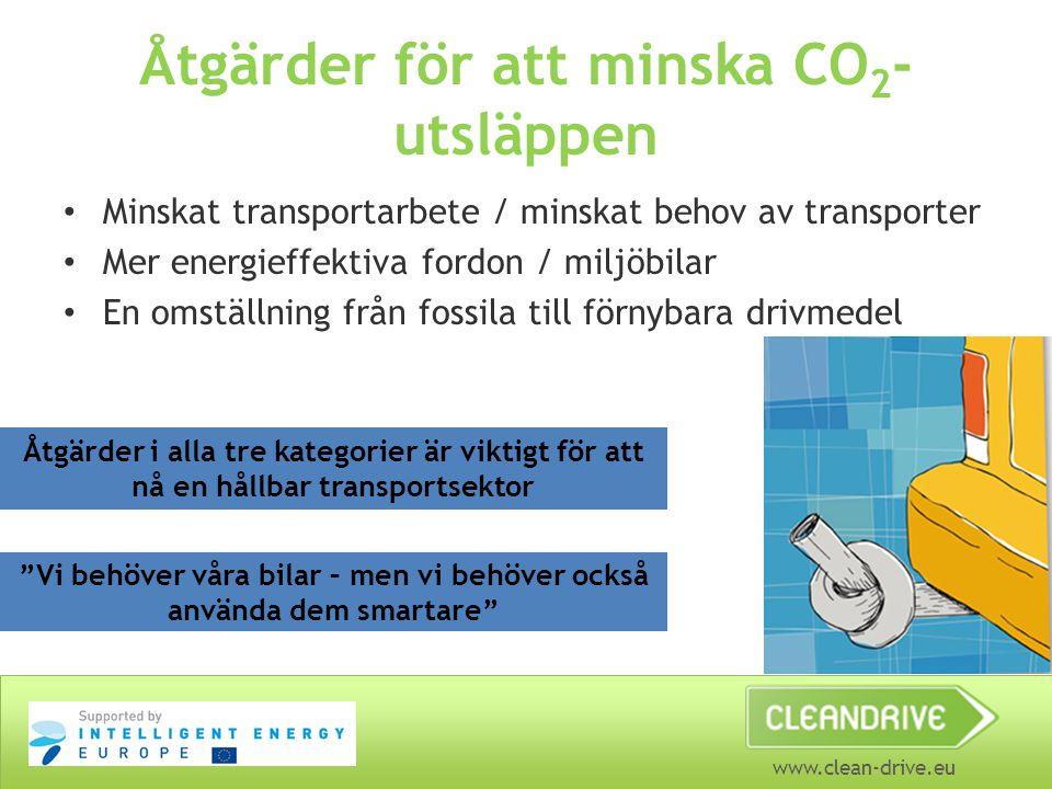 www.clean-drive.eu Åtgärder för att minska CO 2 - utsläppen Minskat transportarbete / minskat behov av transporter Mer energieffektiva fordon / miljöb