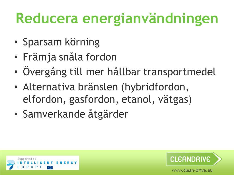www.clean-drive.eu Reducera energianvändningen Sparsam körning Främja snåla fordon Övergång till mer hållbar transportmedel Alternativa bränslen (hybr