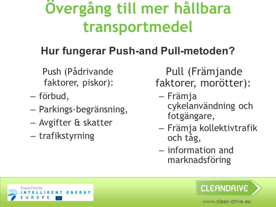 www.clean-drive.eu Övergång till mer hållbara transportmedel Push (Pådrivande faktorer, piskor): – förbud, – Parkings-begränsning, – Avgifter & skatte