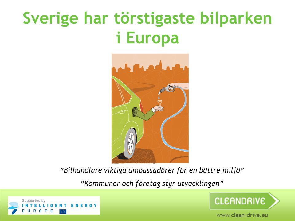 """www.clean-drive.eu Sverige har törstigaste bilparken i Europa """"Bilhandlare viktiga ambassadörer för en bättre miljö"""" """"Kommuner och företag styr utveck"""