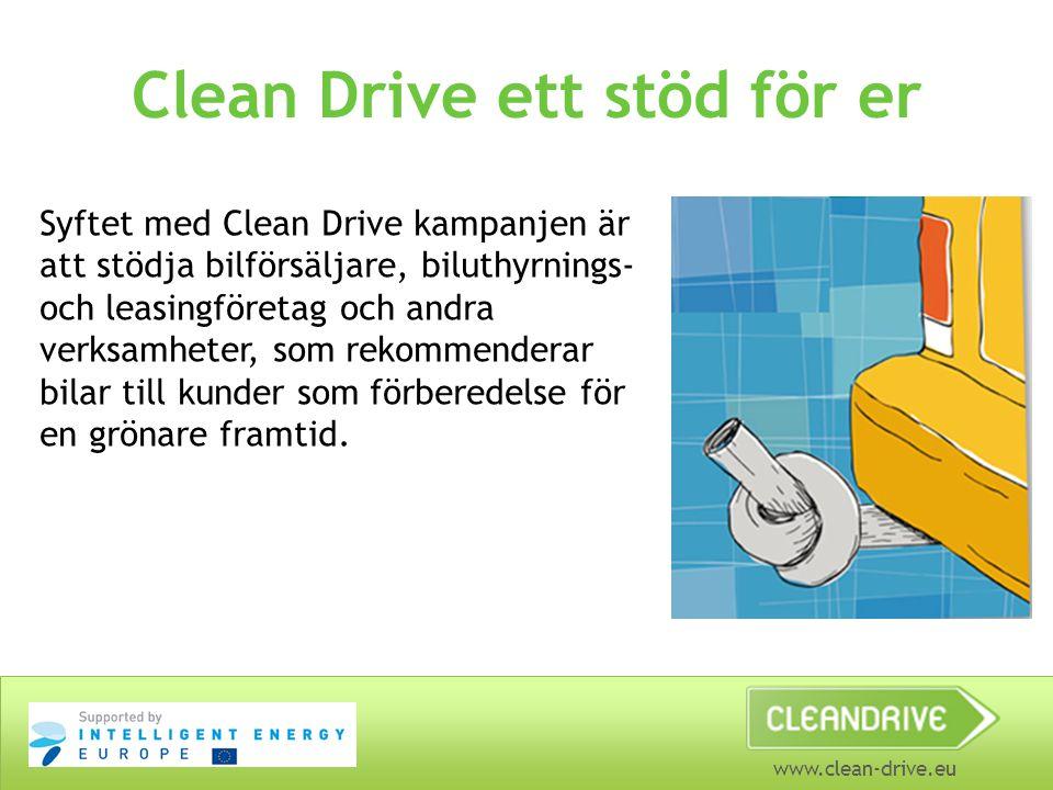 www.clean-drive.eu Clean Drive ett stöd för er Syftet med Clean Drive kampanjen är att stödja bilförsäljare, biluthyrnings- och leasingföretag och and