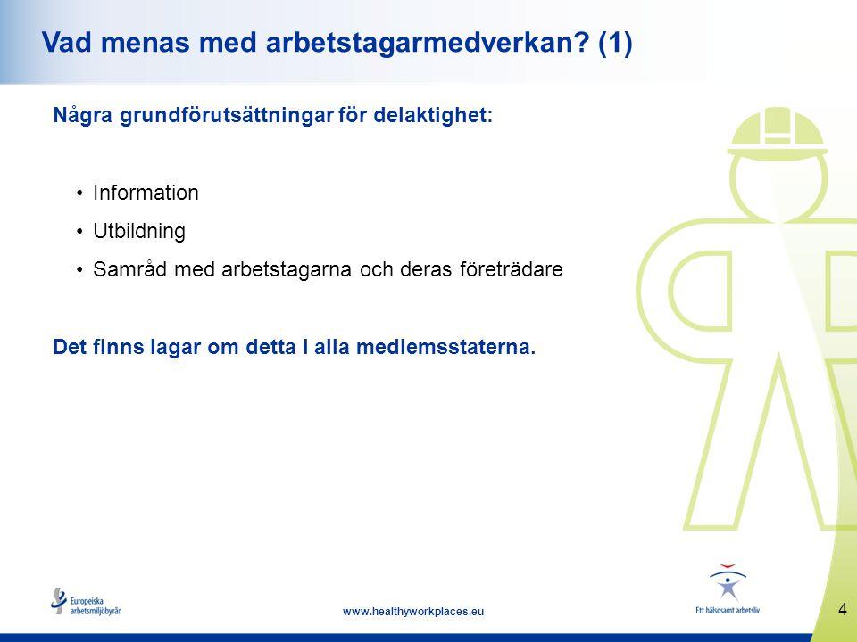 4 www.healthyworkplaces.eu Vad menas med arbetstagarmedverkan? (1) Några grundförutsättningar för delaktighet: Information Utbildning Samråd med arbet