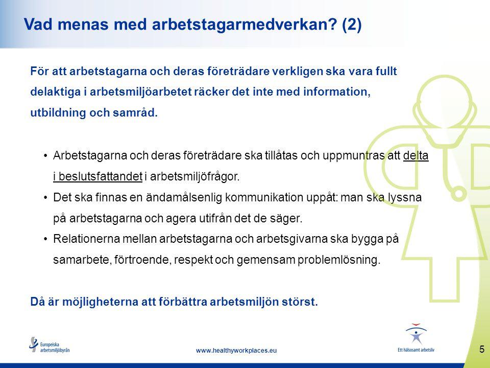 5 www.healthyworkplaces.eu Vad menas med arbetstagarmedverkan? (2) För att arbetstagarna och deras företrädare verkligen ska vara fullt delaktiga i ar