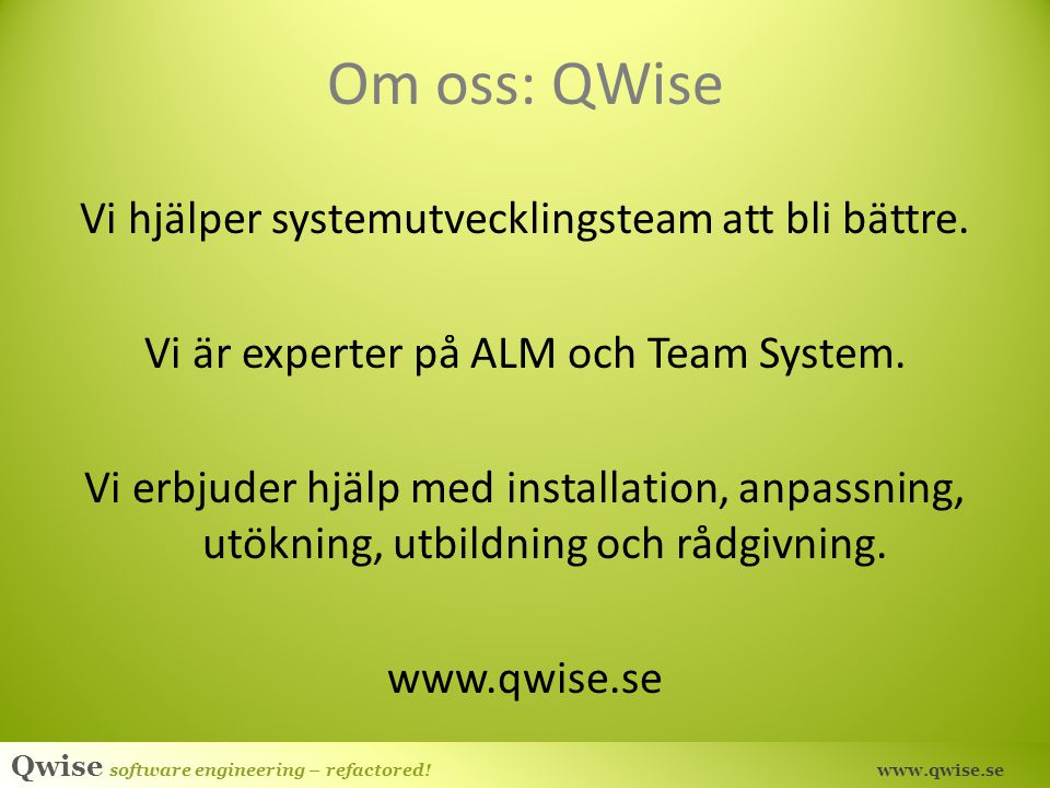 Qwise software engineering – refactored! www.qwise.se Framtiden Källa: Tools for Agility, Kent Beck