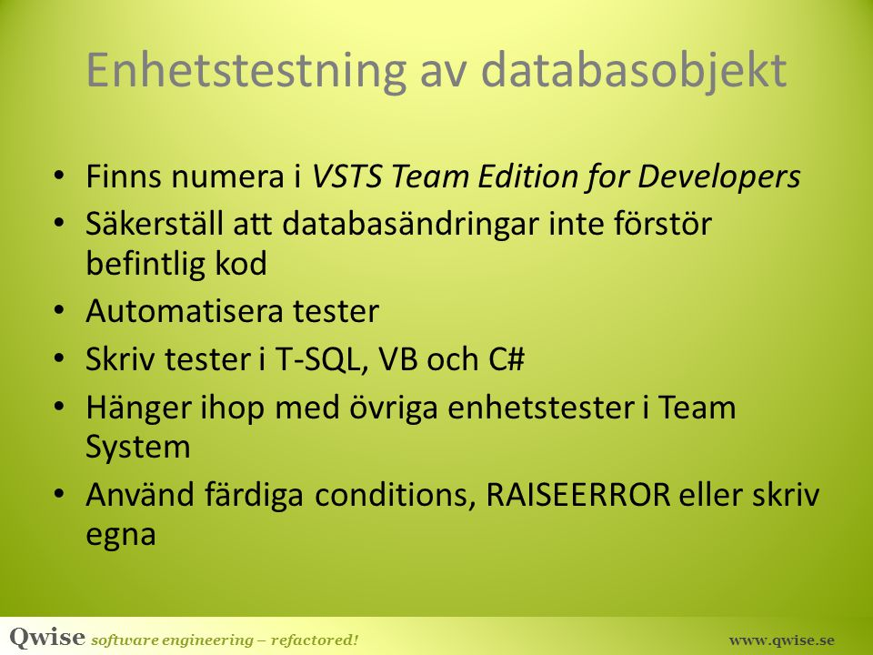 Qwise software engineering – refactored! www.qwise.se Enhetstestning av databasobjekt Finns numera i VSTS Team Edition for Developers Säkerställ att d