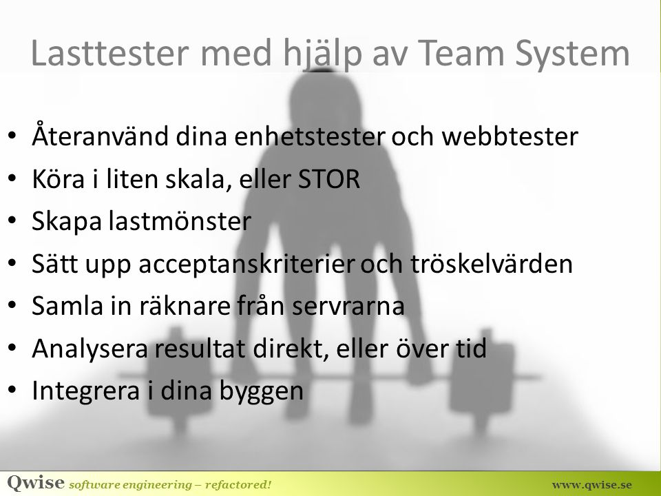 Qwise software engineering – refactored! www.qwise.se Demo - Lasttester