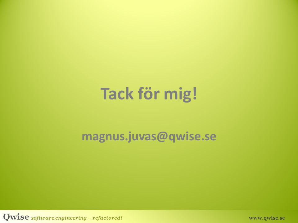 Qwise software engineering – refactored! www.qwise.se Tack för mig! magnus.juvas@qwise.se
