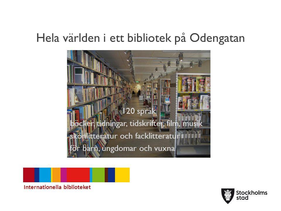 Hela världen i ett bibliotek på Odengatan 120 språk böcker, tidningar, tidskrifter, film, musik skönlitteratur och facklitteratur för barn, ungdomar och vuxna Internationella biblioteket