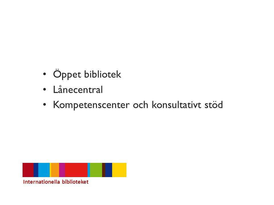 Öppet bibliotek Lånecentral Kompetenscenter och konsultativt stöd Internationella biblioteket