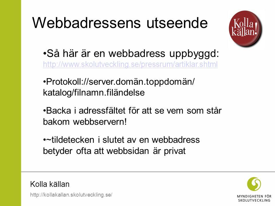 Kolla källan Så här är en webbadress uppbyggd: http://www.skolutveckling.se/pressrum/artiklar.shtml http://www.skolutveckling.se/pressrum/artiklar.sht