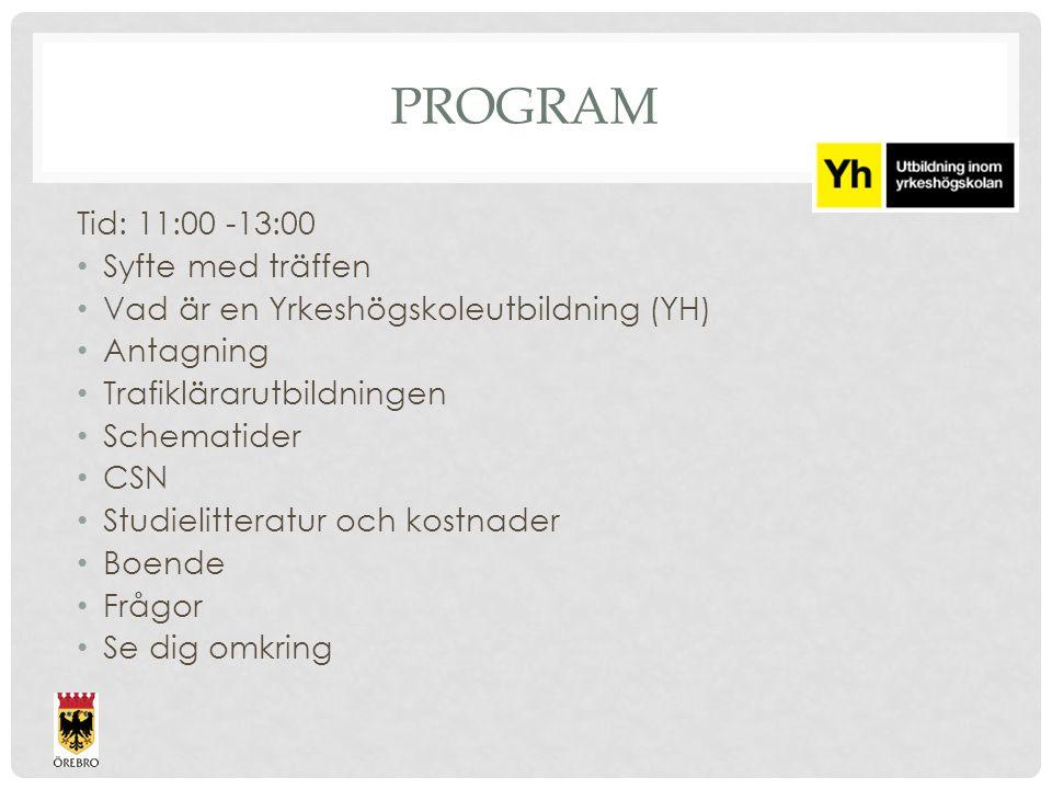 PROGRAM Tid: 11:00 -13:00 Syfte med träffen Vad är en Yrkeshögskoleutbildning (YH) Antagning Trafiklärarutbildningen Schematider CSN Studielitteratur