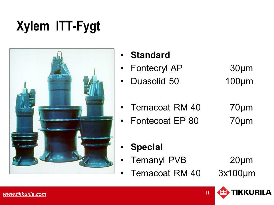 11 www.tikkurila.com Xylem ITT-Fygt Standard Fontecryl AP 30µm Duasolid 50 100µm Temacoat RM 4070µm Fontecoat EP 8070µm Special Temanyl PVB20µm Temaco
