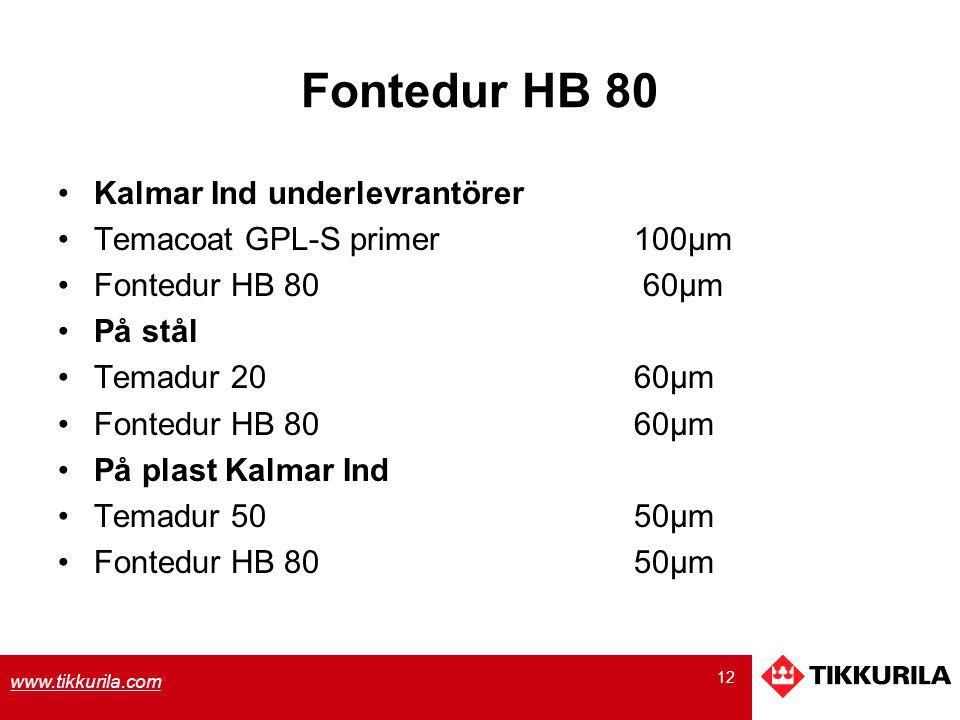 12 www.tikkurila.com Fontedur HB 80 Kalmar Ind underlevrantörer Temacoat GPL-S primer100µm Fontedur HB 80 60µm På stål Temadur 2060µm Fontedur HB 8060µm På plast Kalmar Ind Temadur 5050µm Fontedur HB 8050µm
