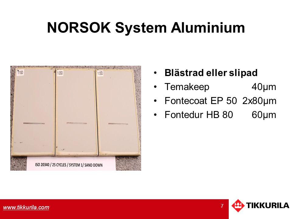 7 www.tikkurila.com NORSOK System Aluminium Blästrad eller slipad Temakeep 40µm Fontecoat EP 50 2x80µm Fontedur HB 80 60µm