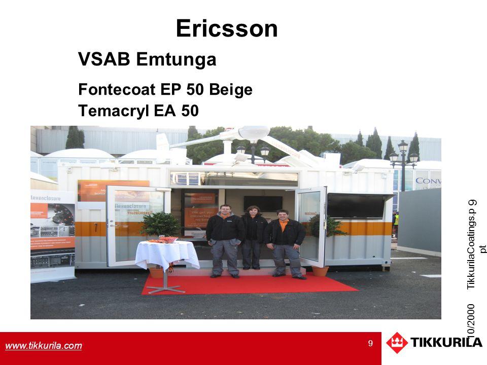 9 www.tikkurila.com Ericsson VSAB Emtunga Fontecoat EP 50 Beige Temacryl EA 50 10/2000 TikkurilaCoatings.p pt 9