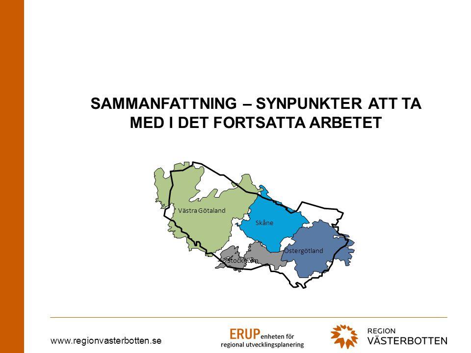 www.regionvasterbotten.se SAMMANFATTNING – SYNPUNKTER ATT TA MED I DET FORTSATTA ARBETET Västra Götaland Skåne Stockholm Östergötland