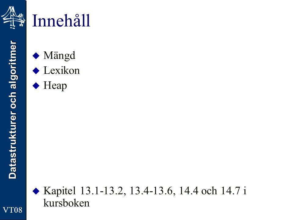 Datastrukturer och algoritmer VT08 Innehåll  Mängd  Lexikon  Heap  Kapitel 13.1-13.2, 13.4-13.6, 14.4 och 14.7 i kursboken