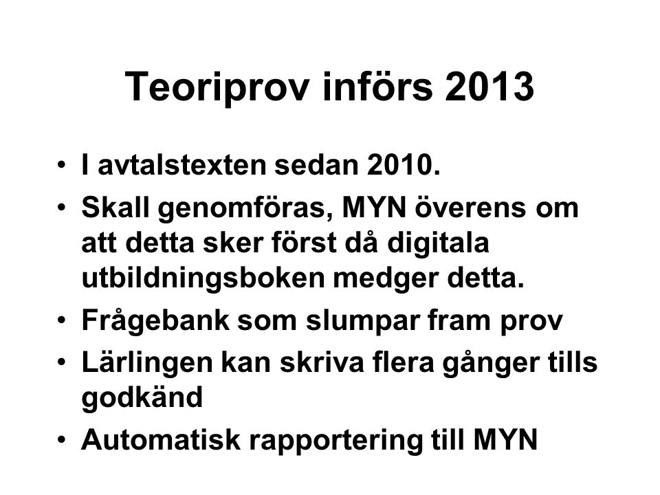Teoriprov införs 2013 I avtalstexten sedan 2010. Skall genomföras, MYN överens om att detta sker först då digitala utbildningsboken medger detta. Fråg
