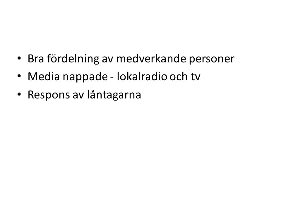 Bra fördelning av medverkande personer Media nappade - lokalradio och tv Respons av låntagarna
