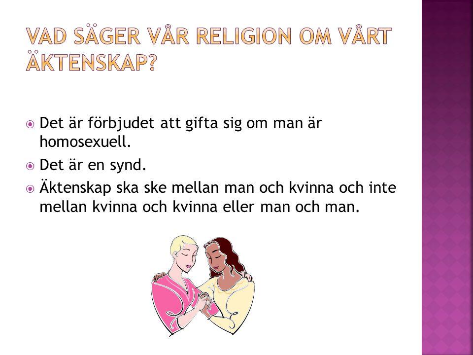 Det är förbjudet att gifta sig om man är homosexuell.