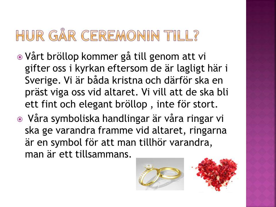  Vårt bröllop kommer gå till genom att vi gifter oss i kyrkan eftersom de är lagligt här i Sverige.