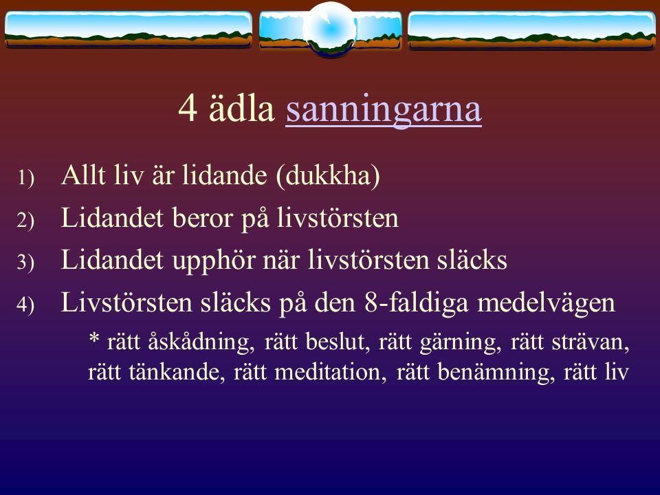 4 ädla sanningarnasanningarna 1) Allt liv är lidande (dukkha) 2) Lidandet beror på livstörsten 3) Lidandet upphör när livstörsten släcks 4) Livstörste