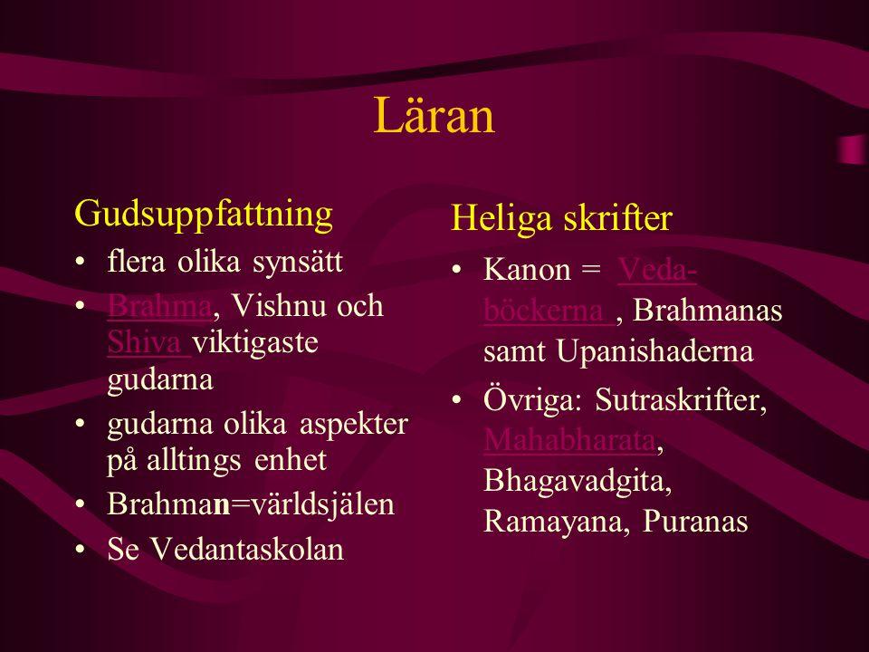 Läran Gudsuppfattning flera olika synsätt Brahma, Vishnu och Shiva viktigaste gudarnaBrahma Shiva gudarna olika aspekter på alltings enhet Brahman=vär