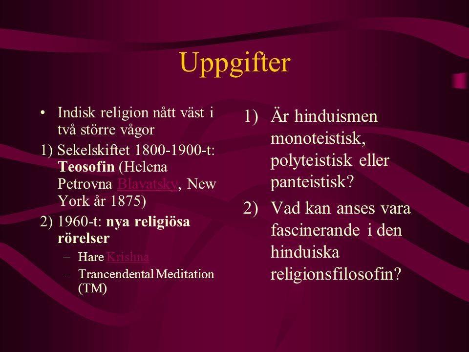 Uppgifter Indisk religion nått väst i två större vågor 1) Sekelskiftet 1800-1900-t: Teosofin (Helena Petrovna Blavatsky, New York år 1875)Blavatsky 2)