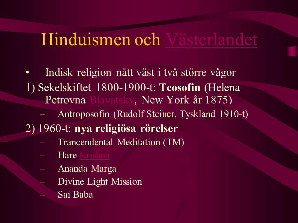Hinduismen och VästerlandetVästerlandet Indisk religion nått väst i två större vågor 1) Sekelskiftet 1800-1900-t: Teosofin (Helena Petrovna Blavatsky,