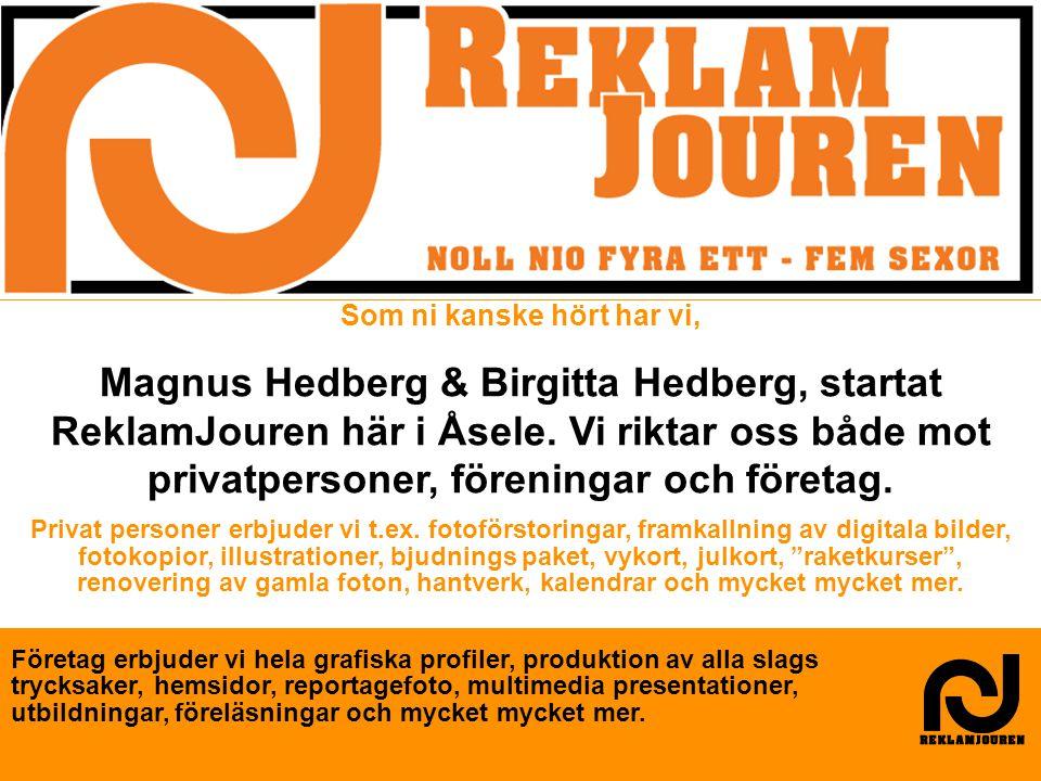 Som ni kanske hört har vi, Magnus Hedberg & Birgitta Hedberg, startat ReklamJouren här i Åsele. Vi riktar oss både mot privatpersoner, föreningar och