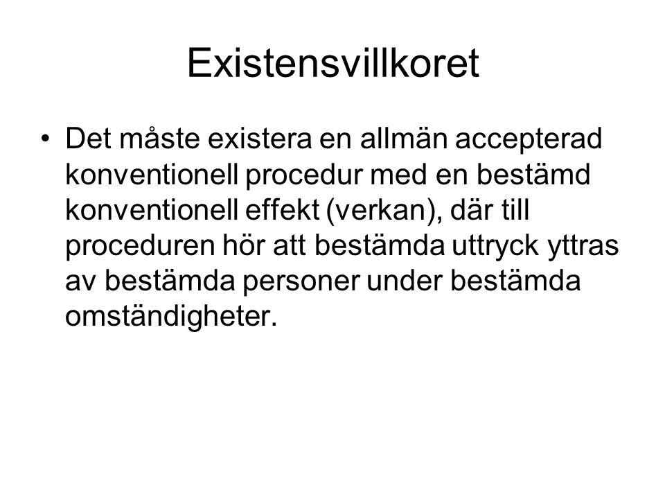 Existensvillkoret Det måste existera en allmän accepterad konventionell procedur med en bestämd konventionell effekt (verkan), där till proceduren hör