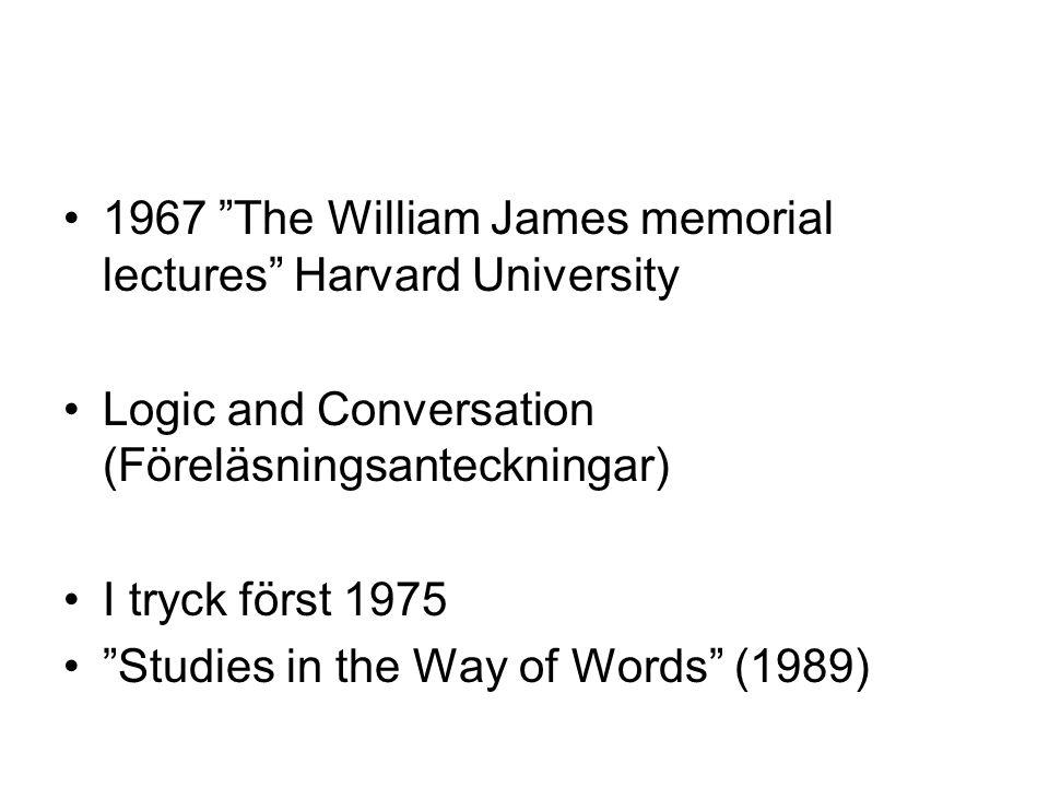 "1967 ""The William James memorial lectures"" Harvard University Logic and Conversation (Föreläsningsanteckningar) I tryck först 1975 ""Studies in the Way"