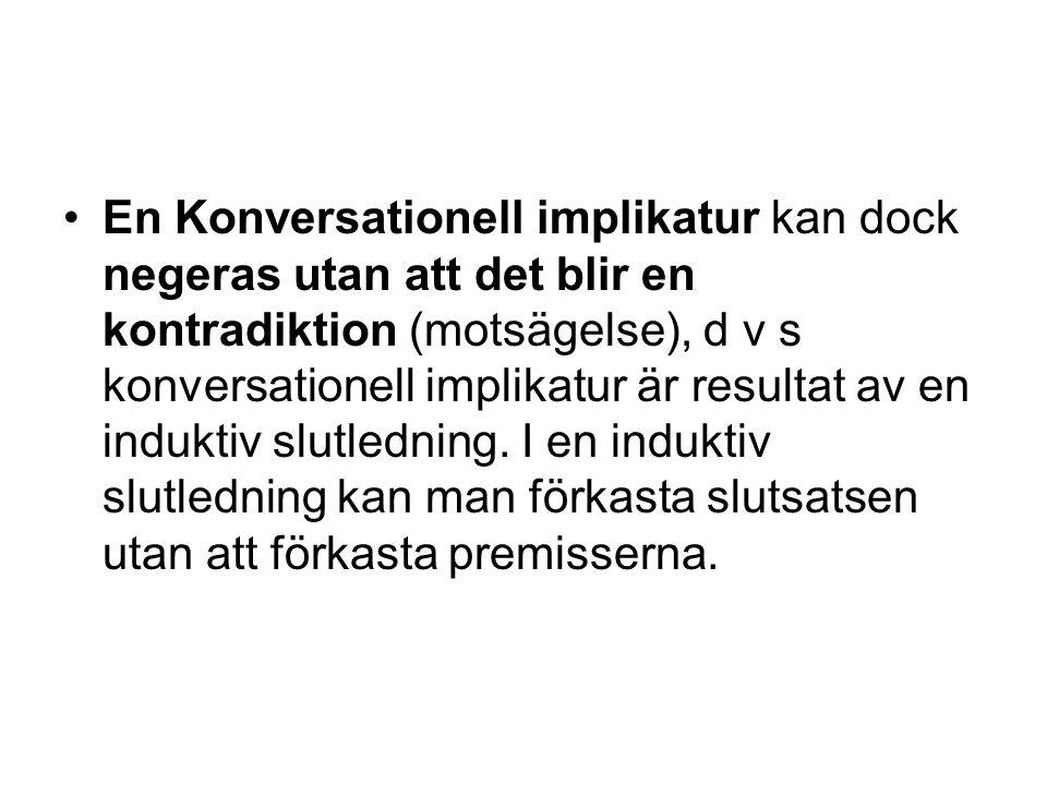 En Konversationell implikatur kan dock negeras utan att det blir en kontradiktion (motsägelse), d v s konversationell implikatur är resultat av en ind