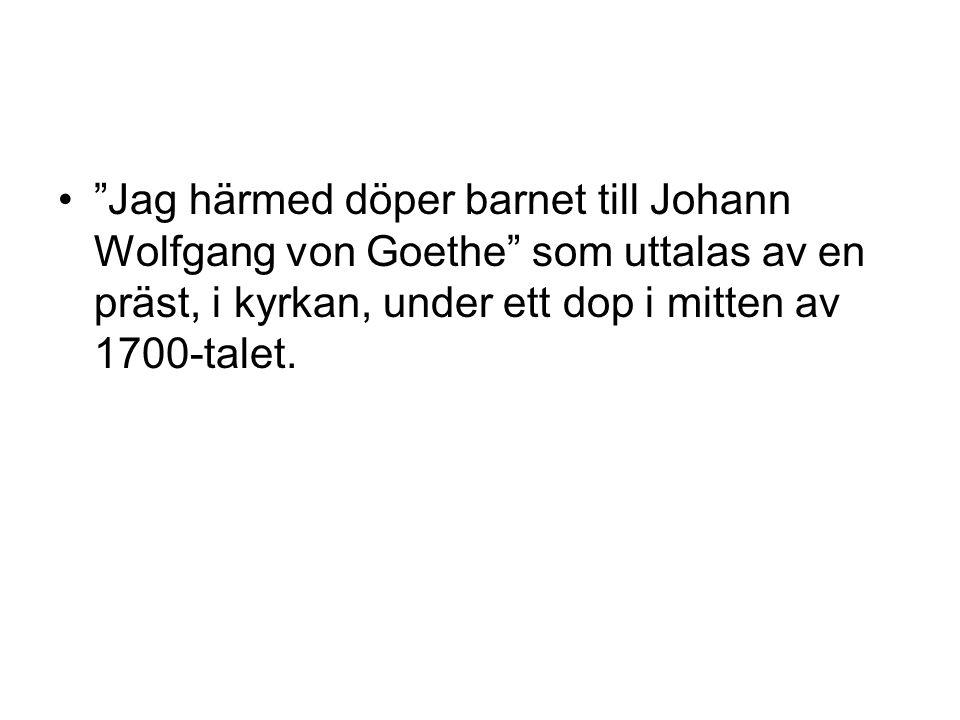 """""""Jag härmed döper barnet till Johann Wolfgang von Goethe"""" som uttalas av en präst, i kyrkan, under ett dop i mitten av 1700-talet."""