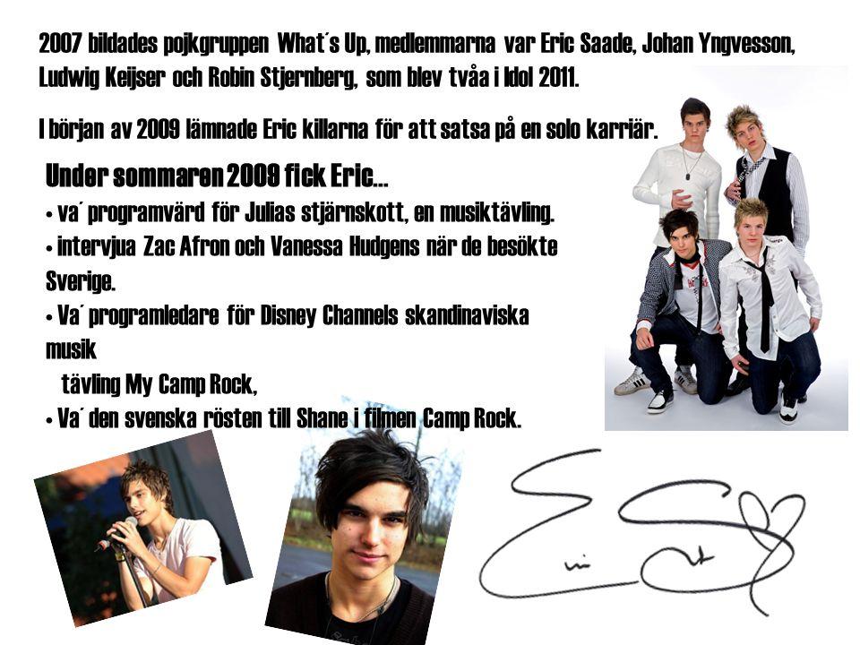 2007 bildades pojkgruppen What´s Up, medlemmarna var Eric Saade, Johan Yngvesson, Ludwig Keijser och Robin Stjernberg, som blev tvåa i Idol 2011. I bö