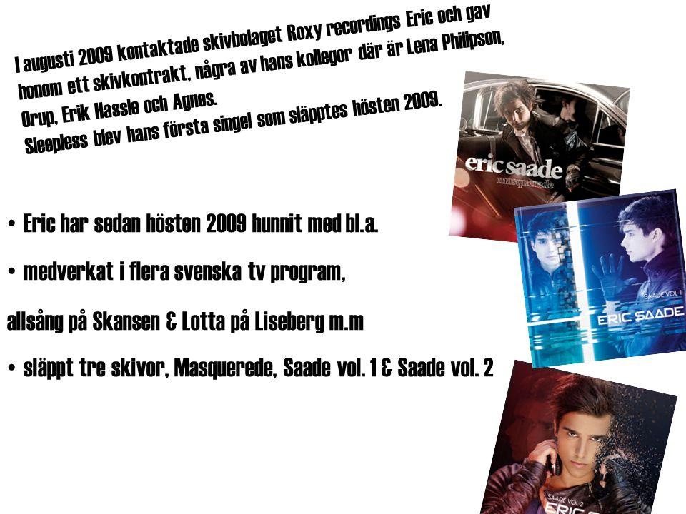 Eric har sedan hösten 2009 hunnit med bl.a. medverkat i flera svenska tv program, allsång på Skansen & Lotta på Liseberg m.m släppt tre skivor, Masque