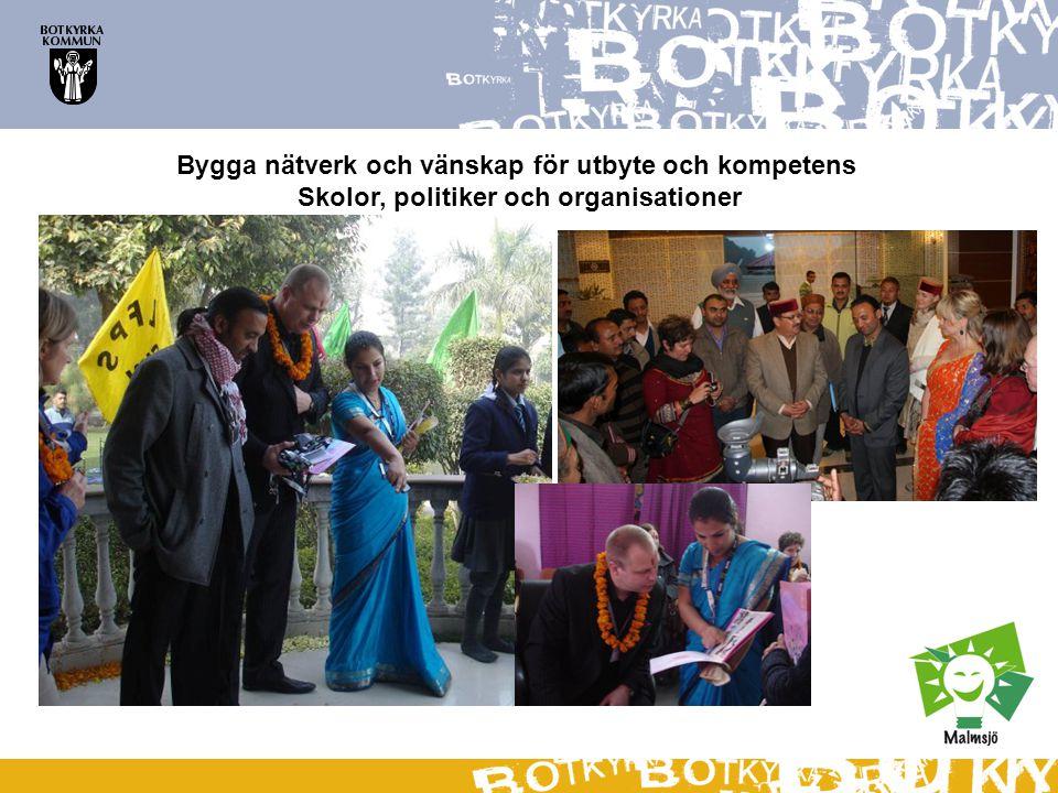 Bygga nätverk och vänskap för utbyte och kompetens Skolor, politiker och organisationer