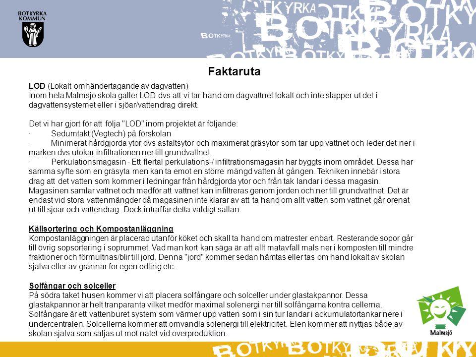 LOD (Lokalt omhändertagande av dagvatten) Inom hela Malmsjö skola gäller LOD dvs att vi tar hand om dagvattnet lokalt och inte släpper ut det i dagvat