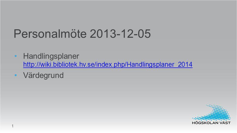 Handlingsplaner http://wiki.bibliotek.hv.se/index.php/Handlingsplaner_2014 http://wiki.bibliotek.hv.se/index.php/Handlingsplaner_2014 Värdegrund Perso